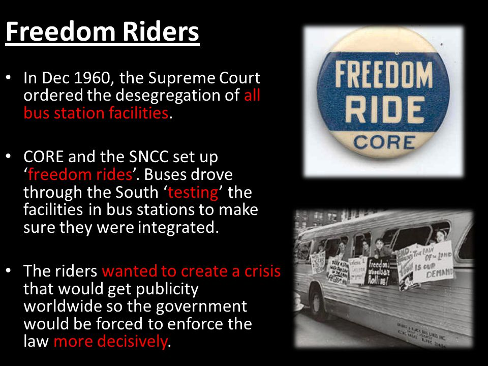 Freedom Riders In Dec 1960, the Supreme Court ordered the desegregation of all bus station facilities.