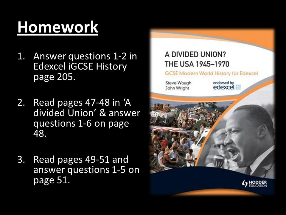 Homework Answer questions 1-2 in Edexcel iGCSE History page 205.