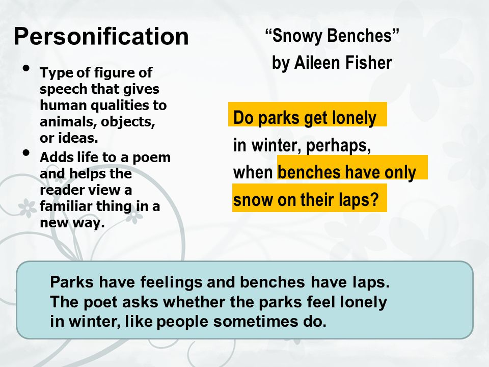Personification Snowy Benches by Aileen Fisher Do parks get lonely in winter, perhaps, when benches have only snow on their laps