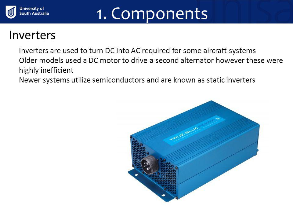 1. Components Inverters. Inverters are used to turn DC into AC required for some aircraft systems.
