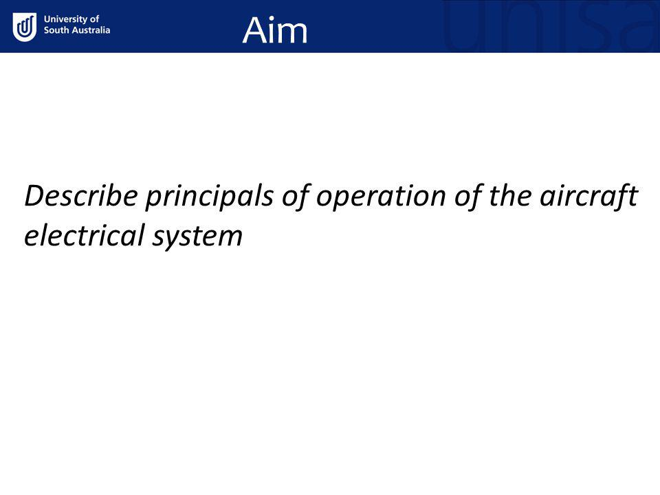 Aim Describe principals of operation of the aircraft electrical system