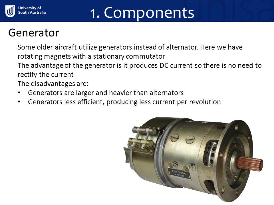 1. Components Generator. Some older aircraft utilize generators instead of alternator. Here we have rotating magnets with a stationary commutator.