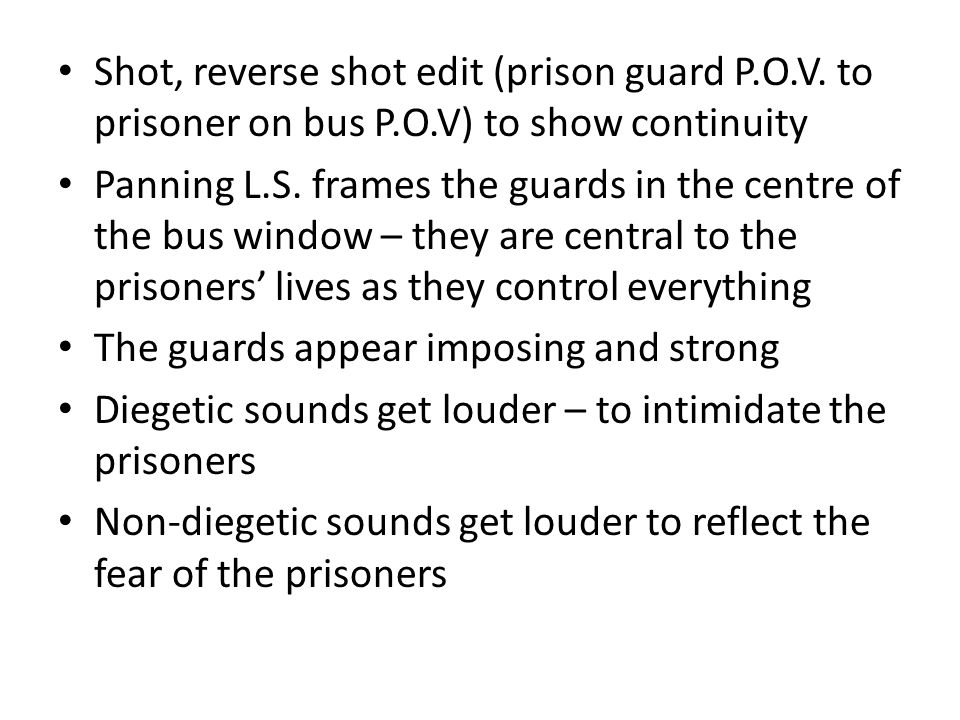 Shot, reverse shot edit (prison guard P. O. V. to prisoner on bus P. O
