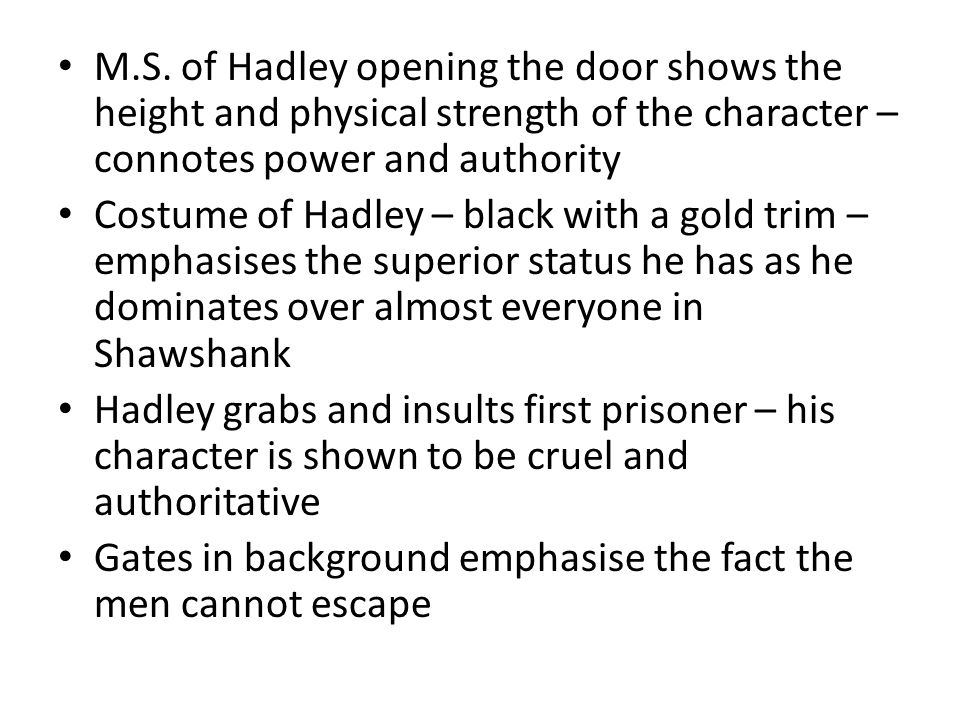 M.S. of Hadley opening the door shows the height and physical strength of the character – connotes power and authority