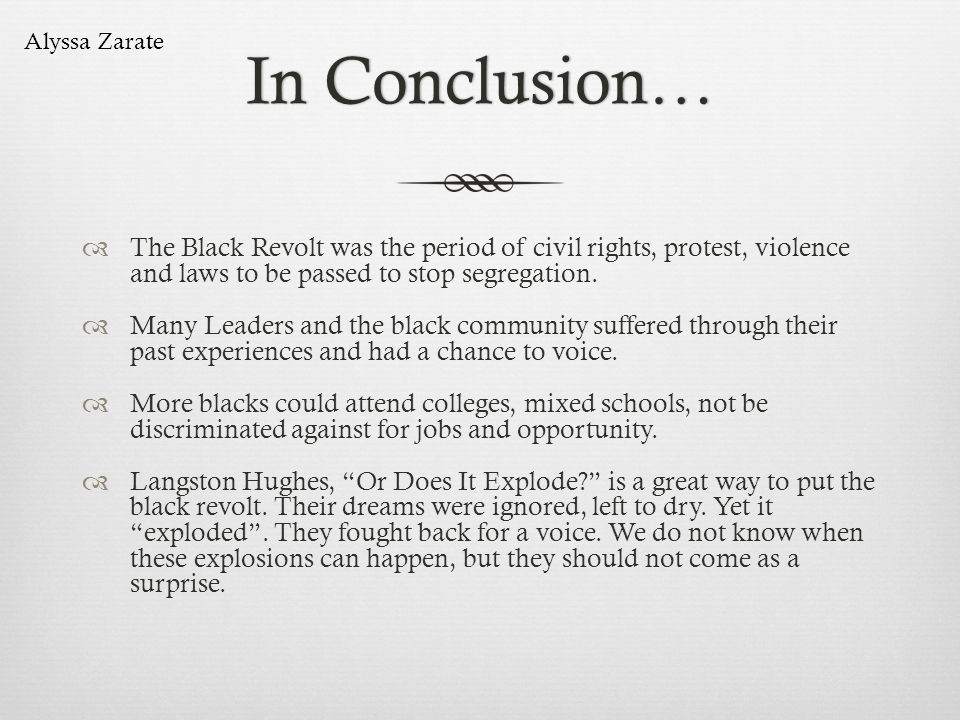 In Conclusion… Alyssa Zarate. The Black Revolt was the period of civil rights, protest, violence and laws to be passed to stop segregation.