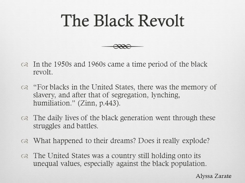 The Black Revolt In the 1950s and 1960s came a time period of the black revolt.