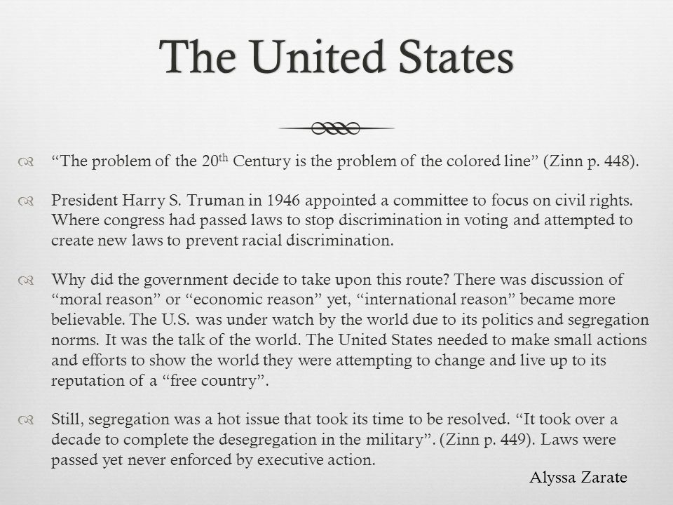 The United States The problem of the 20th Century is the problem of the colored line (Zinn p. 448).