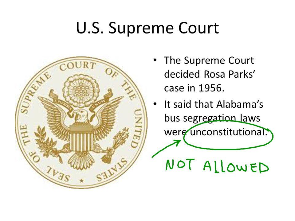 U.S. Supreme Court The Supreme Court decided Rosa Parks' case in 1956.