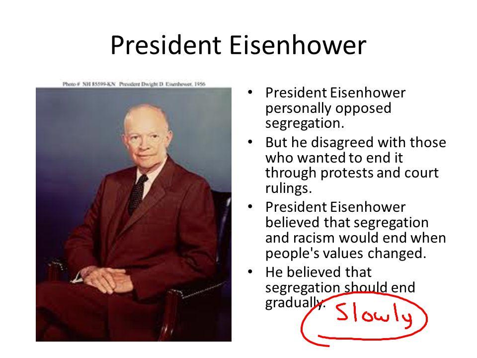 President Eisenhower President Eisenhower personally opposed segregation.