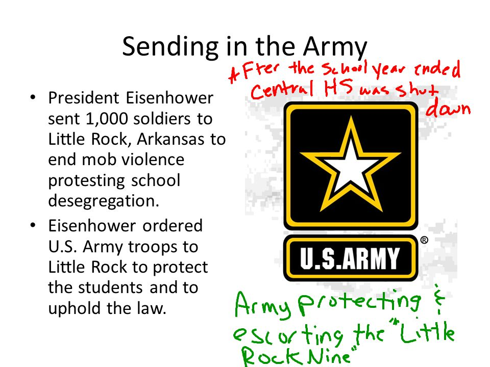 Sending in the Army President Eisenhower sent 1,000 soldiers to Little Rock, Arkansas to end mob violence protesting school desegregation.