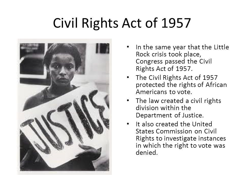 Civil Rights Act of 1957 In the same year that the Little Rock crisis took place, Congress passed the Civil Rights Act of 1957.
