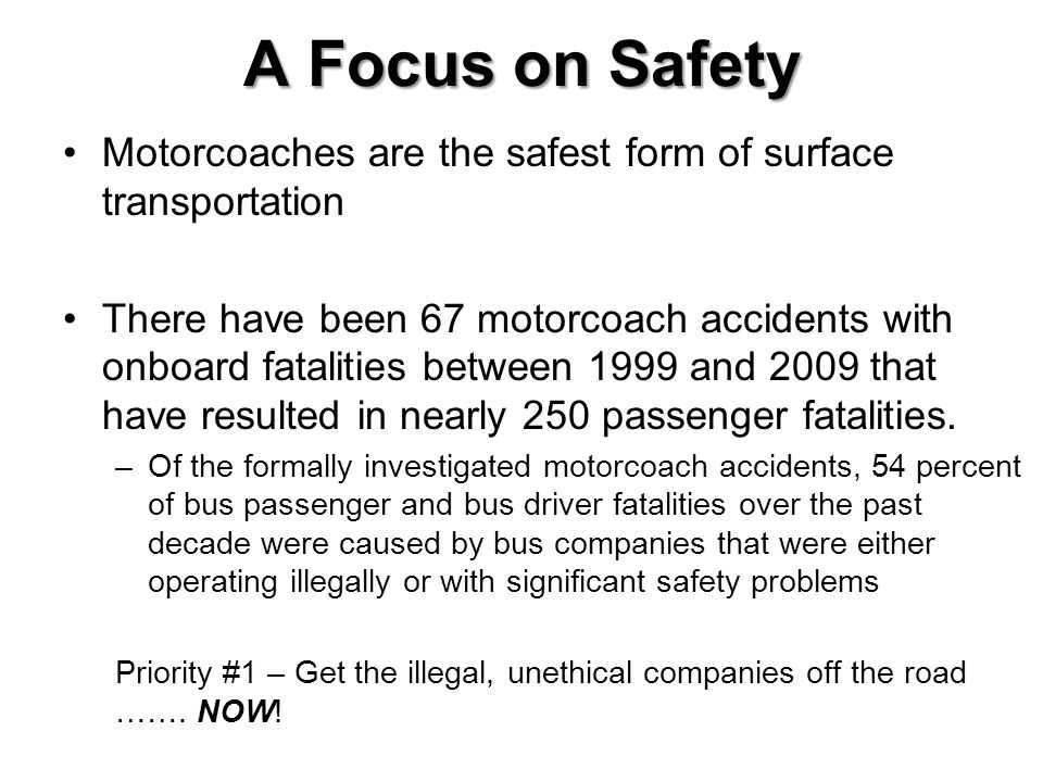 A Focus on Safety Motorcoaches are the safest form of surface transportation.