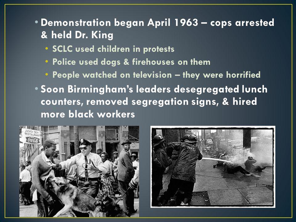 Demonstration began April 1963 – cops arrested & held Dr. King