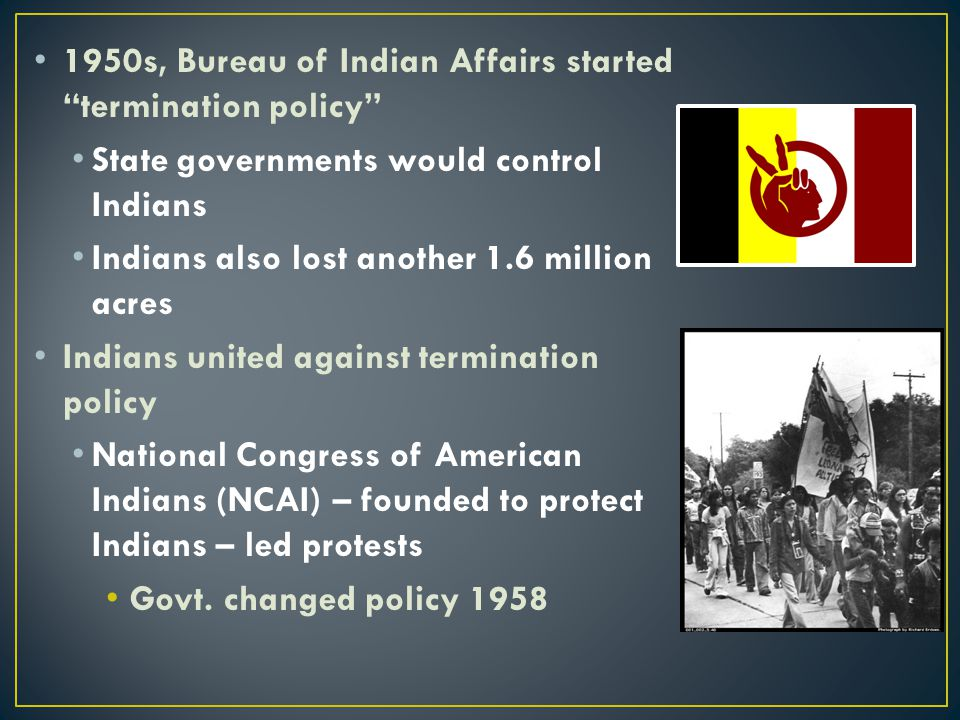 1950s, Bureau of Indian Affairs started termination policy