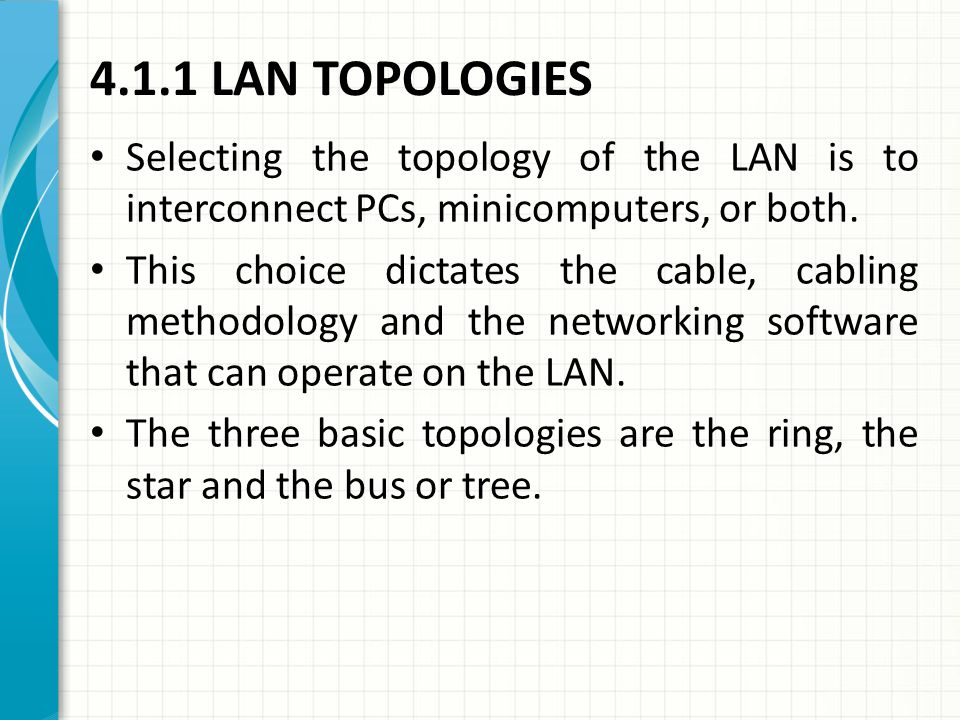 4.1.1 LAN TOPOLOGIES Selecting the topology of the LAN is to interconnect PCs, minicomputers, or both.