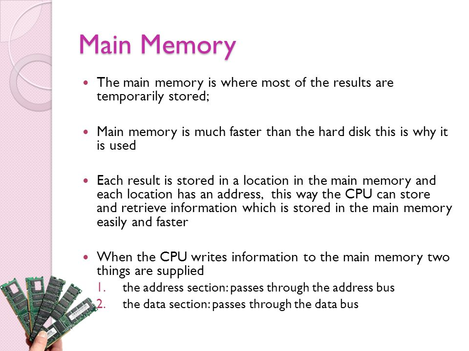 Main Memory The main memory is where most of the results are temporarily stored;
