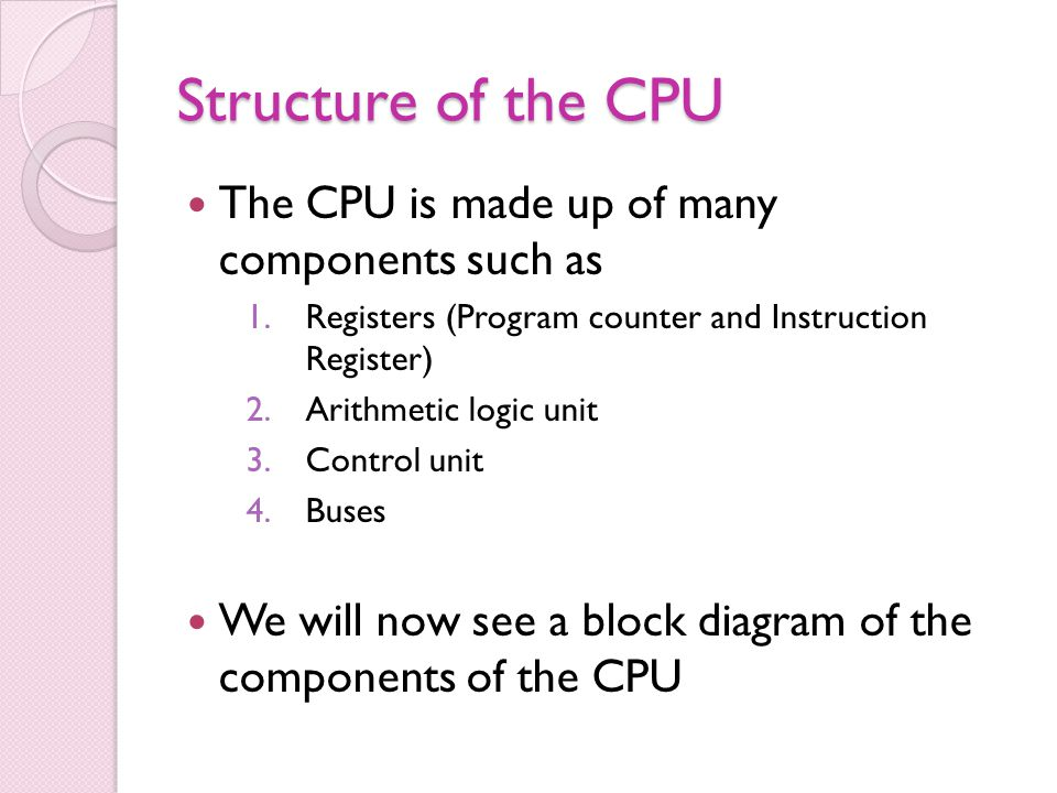Structure of the CPU The CPU is made up of many components such as