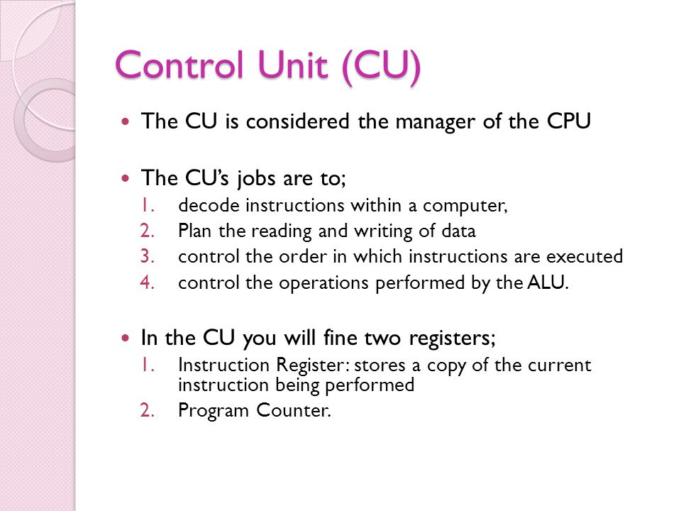 Control Unit (CU) The CU is considered the manager of the CPU