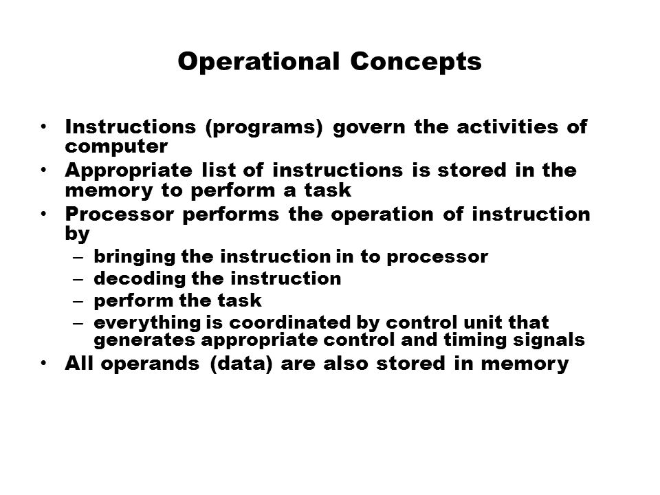 Operational Concepts Instructions (programs) govern the activities of computer.