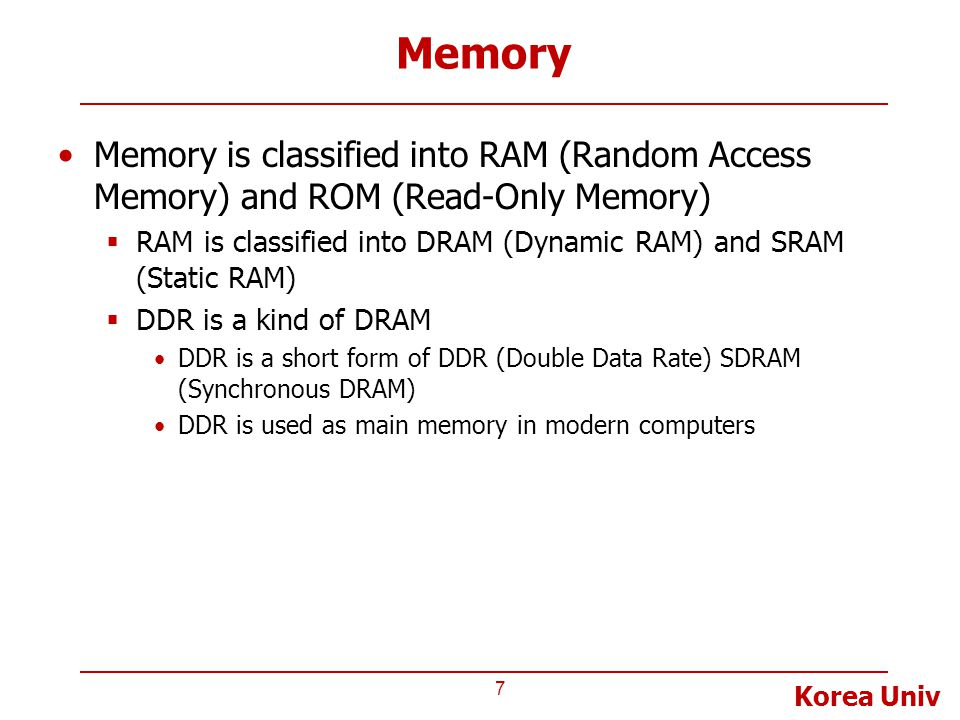 Memory Memory is classified into RAM (Random Access Memory) and ROM (Read-Only Memory)