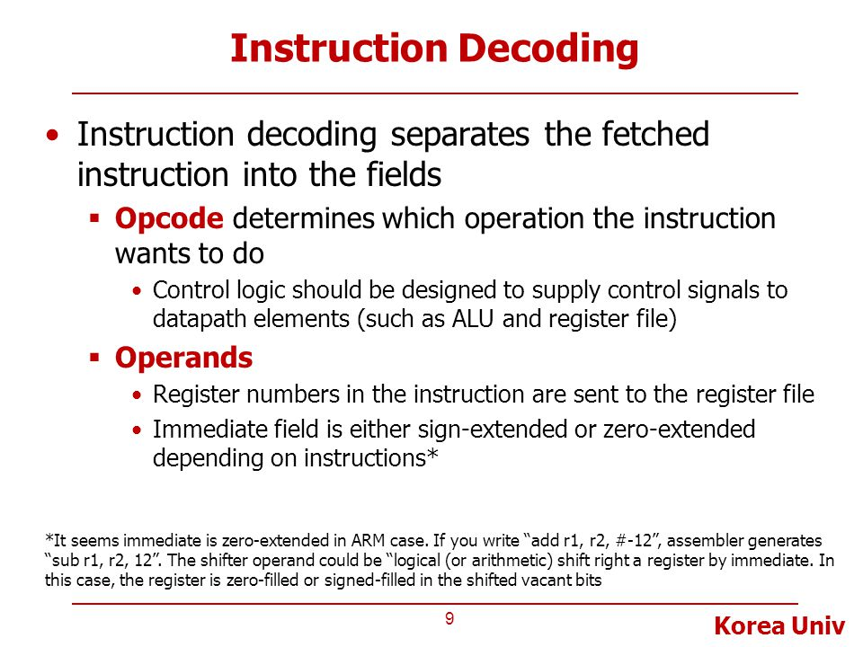 Instruction Decoding Instruction decoding separates the fetched instruction into the fields.