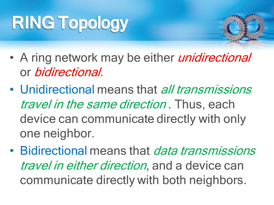 RING Topology A ring network may be either unidirectional or bidirectional.