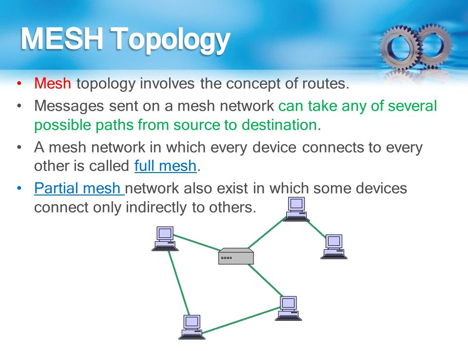 MESH Topology Mesh topology involves the concept of routes.