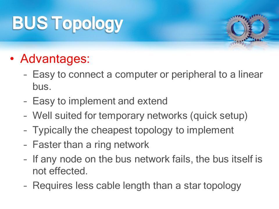 BUS Topology Advantages: