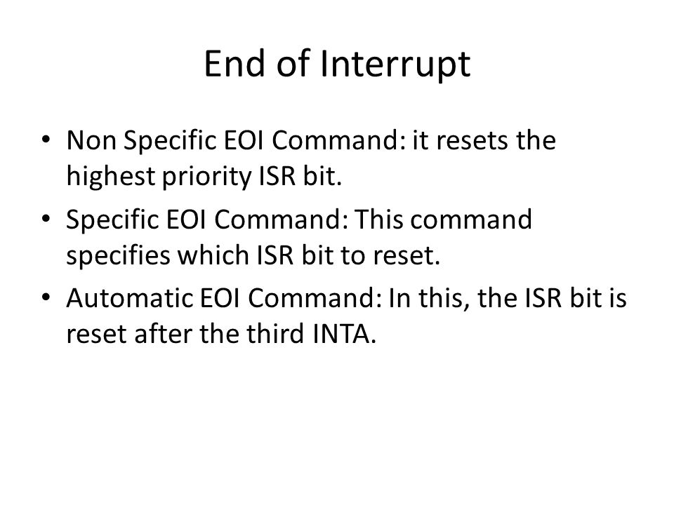 End of Interrupt Non Specific EOI Command: it resets the highest priority ISR bit.