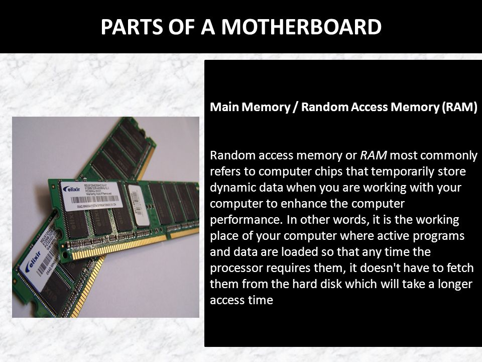 PARTS OF A MOTHERBOARD Main Memory / Random Access Memory (RAM)