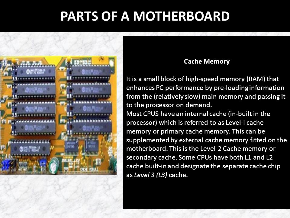 PARTS OF A MOTHERBOARD Cache Memory