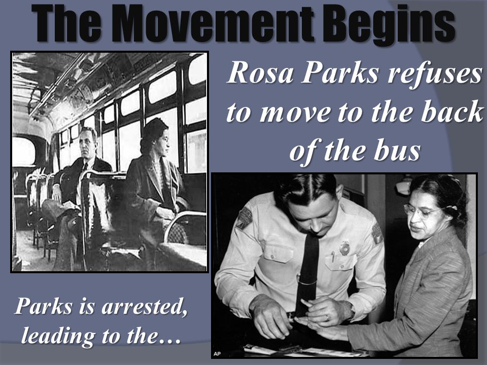 The Movement Begins Rosa Parks refuses to move to the back of the bus