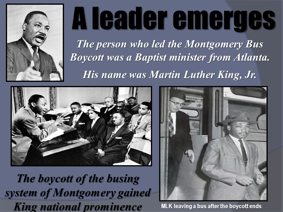 A leader emerges The person who led the Montgomery Bus Boycott was a Baptist minister from Atlanta.