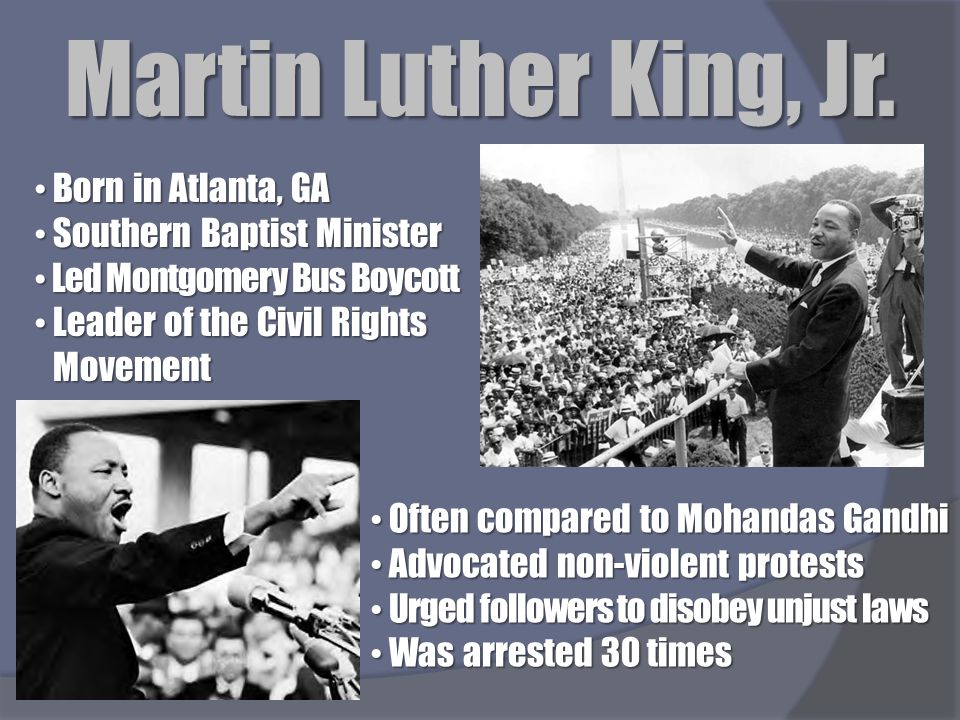 Martin Luther King, Jr. Born in Atlanta, GA Southern Baptist Minister