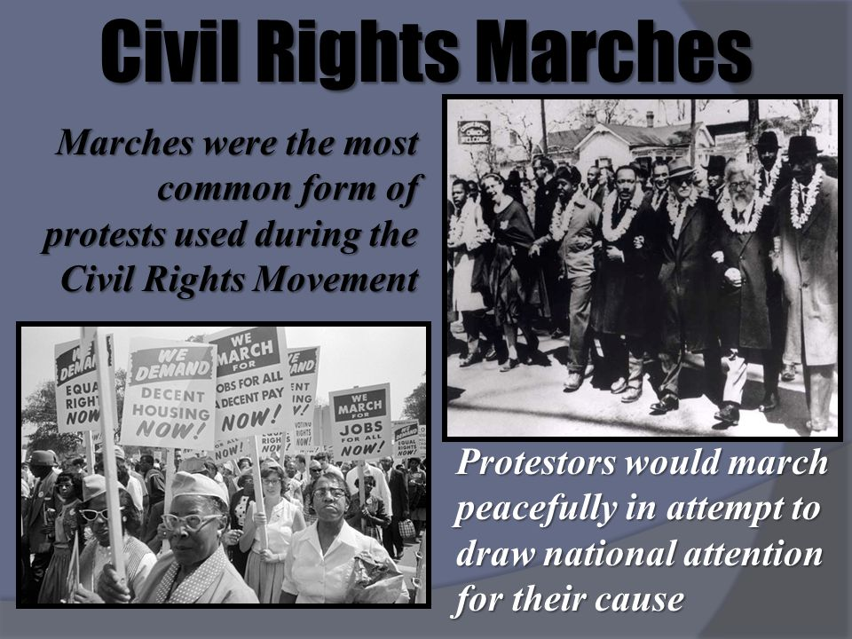 Civil Rights Marches Marches were the most common form of protests used during the Civil Rights Movement.