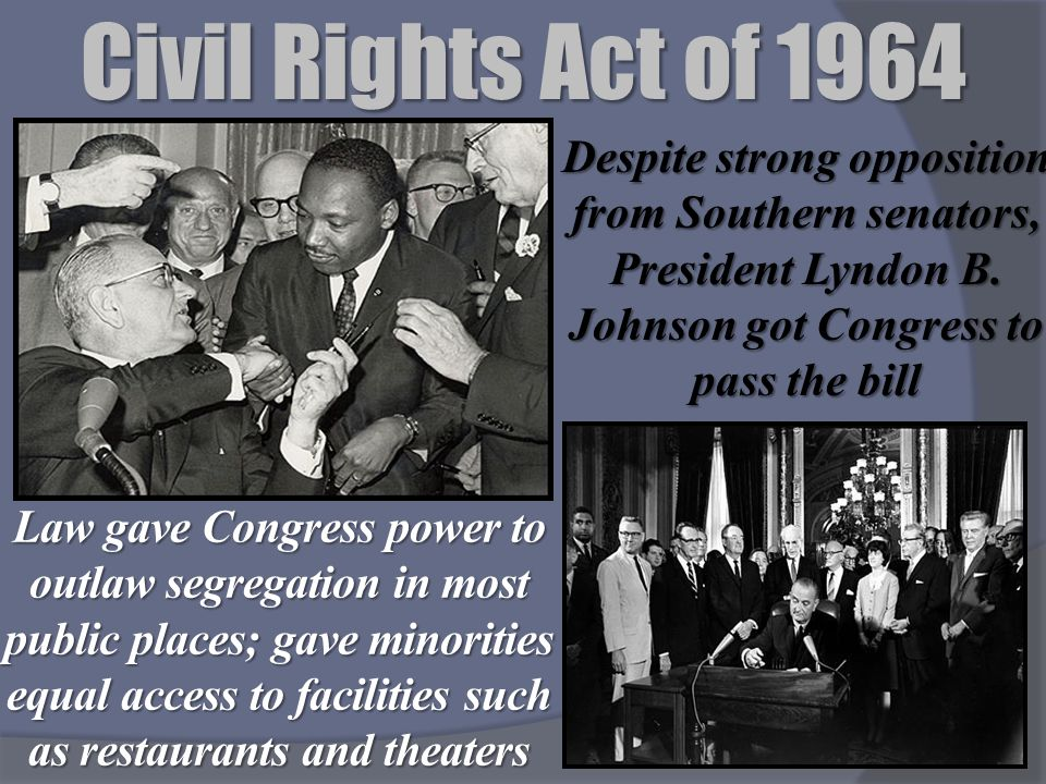 Civil Rights Act of 1964 Despite strong opposition from Southern senators, President Lyndon B. Johnson got Congress to pass the bill.