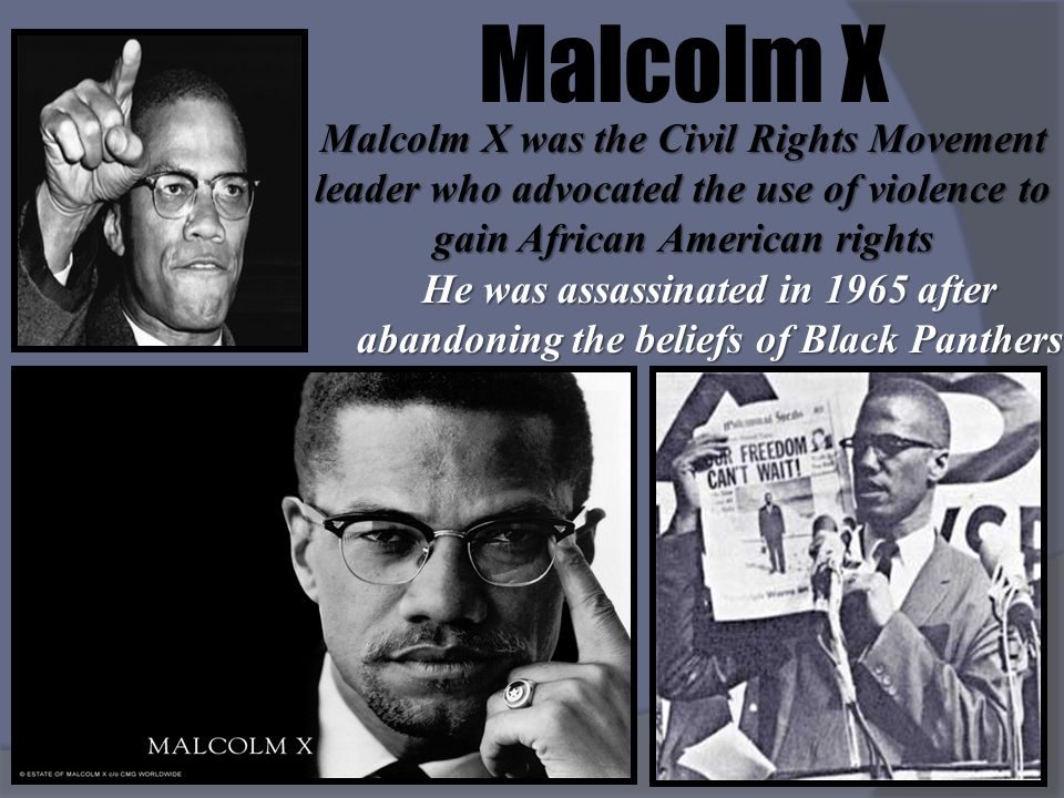 Malcolm X Malcolm X was the Civil Rights Movement leader who advocated the use of violence to gain African American rights.