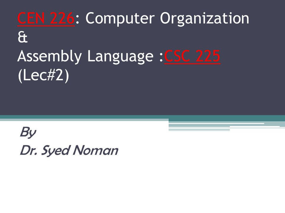 CEN 226: Computer Organization & Assembly Language :CSC 225 (Lec#2)