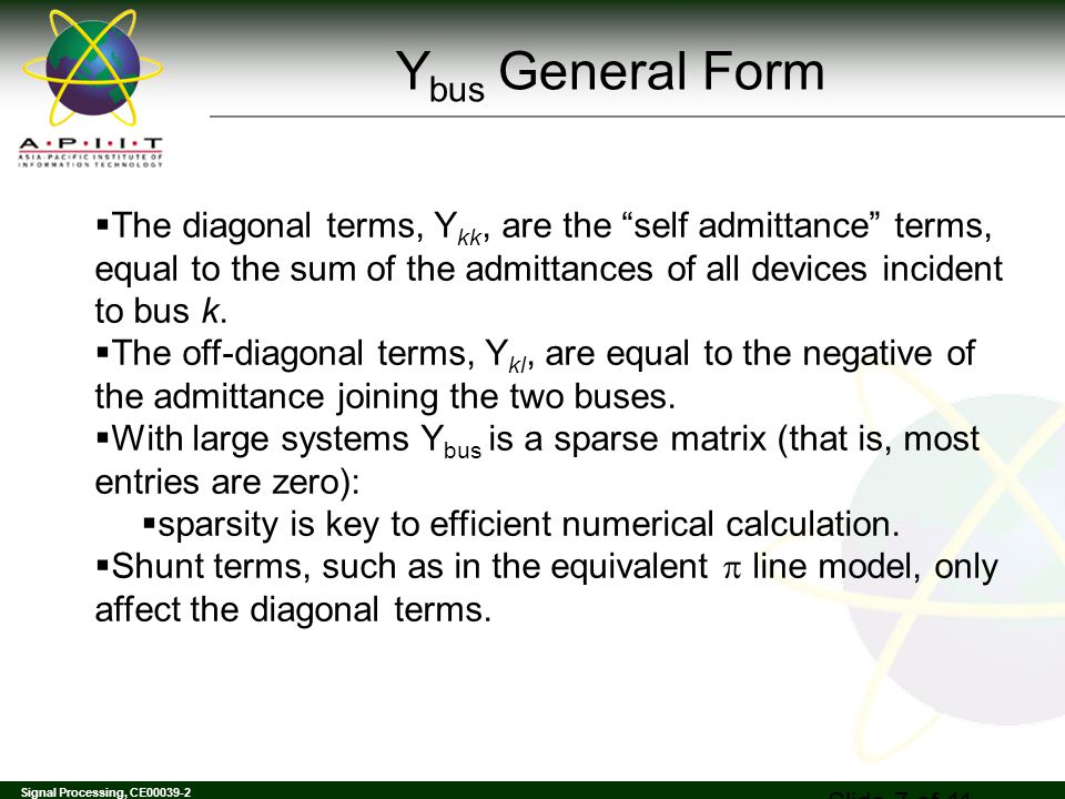 Ybus General Form The diagonal terms, Ykk, are the self admittance terms, equal to the sum of the admittances of all devices incident to bus k.