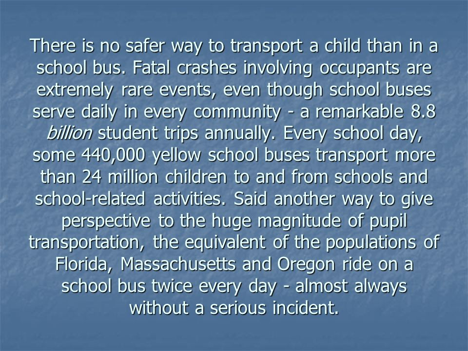 There is no safer way to transport a child than in a school bus