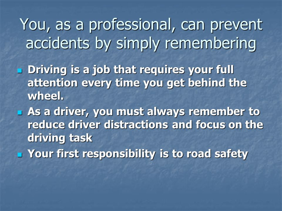 You, as a professional, can prevent accidents by simply remembering
