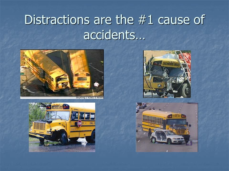 Distractions are the #1 cause of accidents…