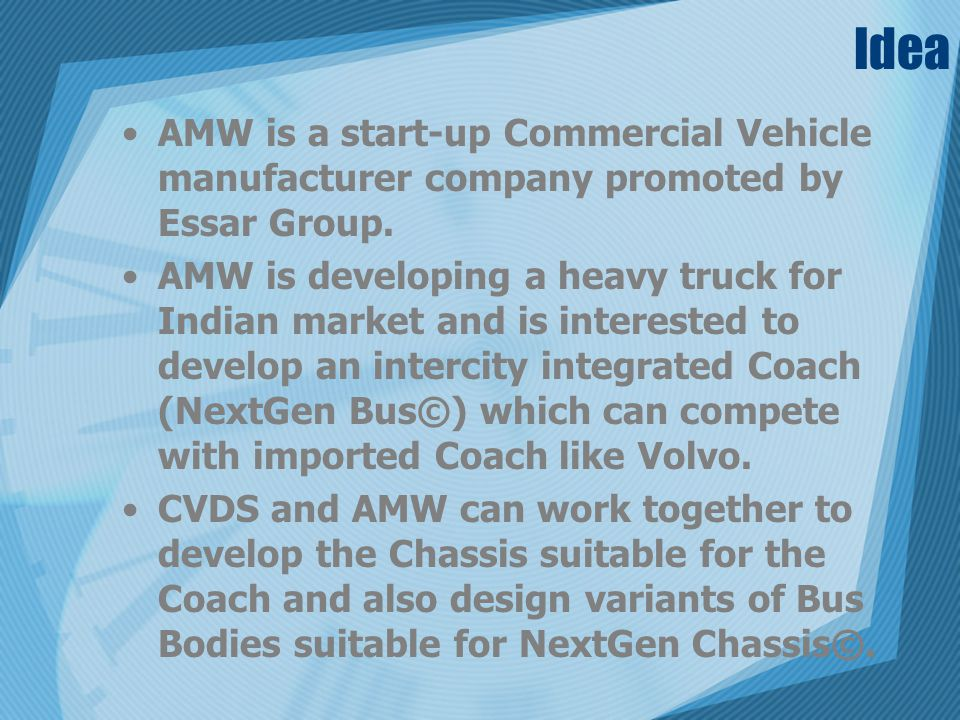 Idea AMW is a start-up Commercial Vehicle manufacturer company promoted by Essar Group.