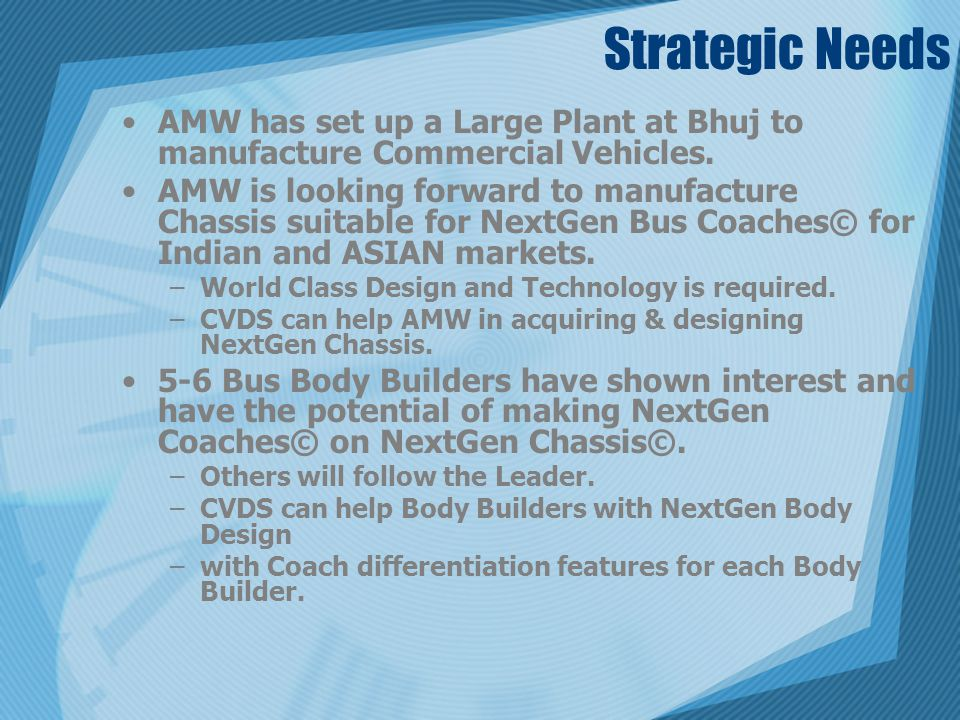 Strategic Needs AMW has set up a Large Plant at Bhuj to manufacture Commercial Vehicles.