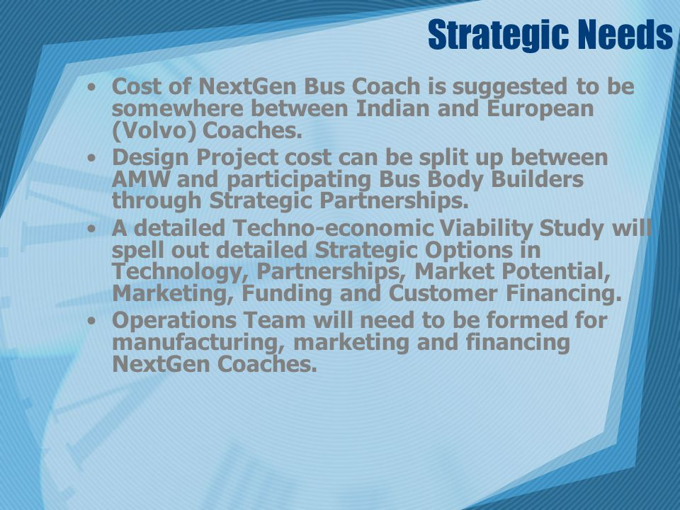 Strategic Needs Cost of NextGen Bus Coach is suggested to be somewhere between Indian and European (Volvo) Coaches.