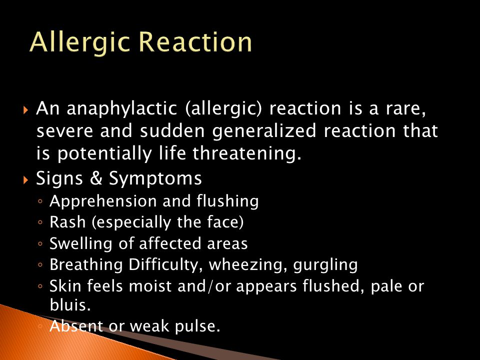 Allergic Reaction An anaphylactic (allergic) reaction is a rare, severe and sudden generalized reaction that is potentially life threatening.