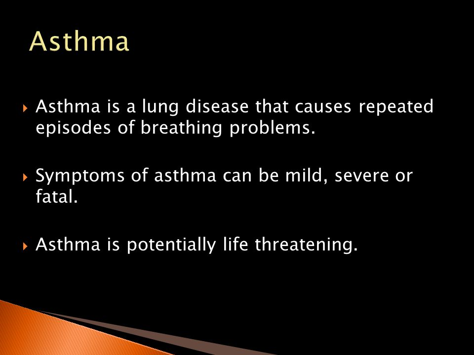 Asthma Asthma is a lung disease that causes repeated episodes of breathing problems. Symptoms of asthma can be mild, severe or fatal.