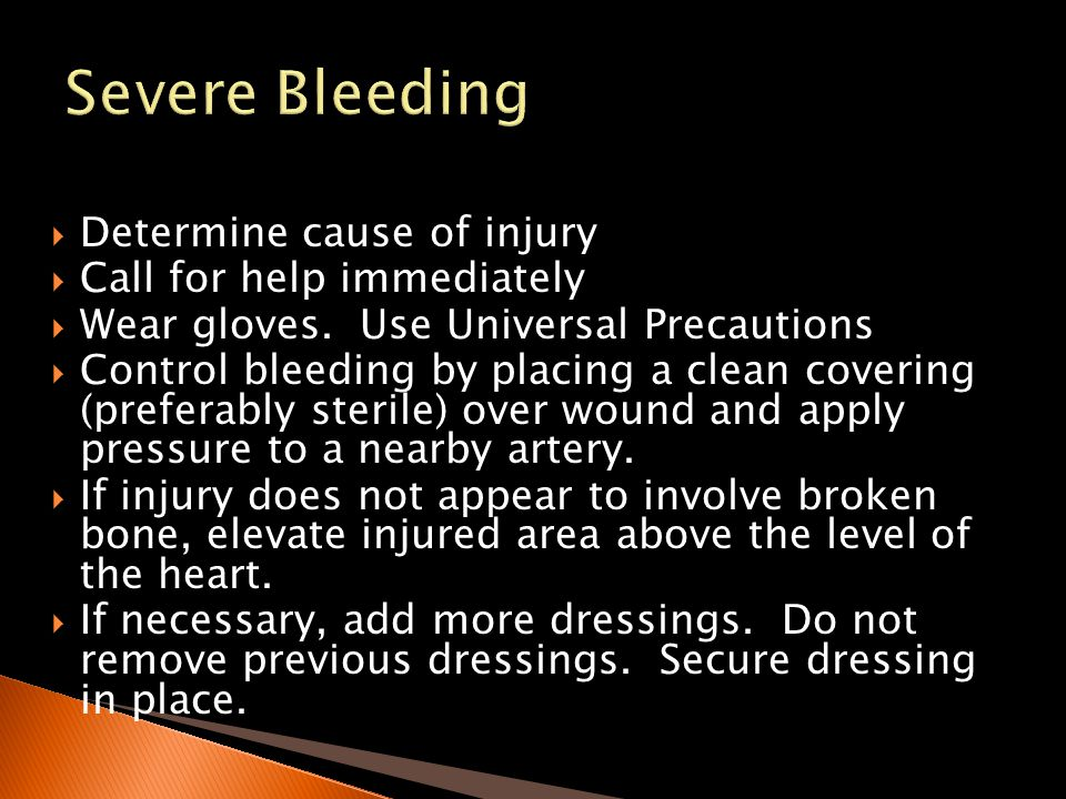 Severe Bleeding Determine cause of injury Call for help immediately