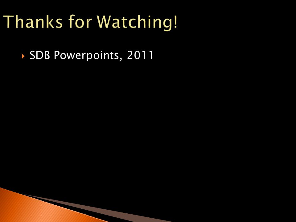Thanks for Watching! SDB Powerpoints, 2011