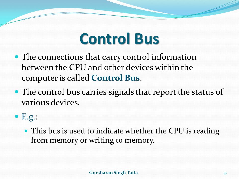 Control Bus The connections that carry control information between the CPU and other devices within the computer is called Control Bus.